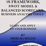 7S Framework, SWOT Model & Balanced Scorecard: Business Analysis Tools: To Learn & Apply To Your Business (English Edition)
